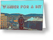 Wander For A Bit 2 Greeting Card