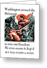 Washington Crossed The Delaware To Win Our Freedom Greeting Card