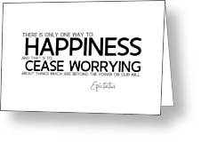 Way To Happiness, Cease Worrying - Epictetus Greeting Card