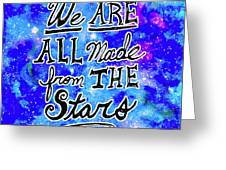 We Are All Made From The Stars Greeting Card by Monique Faella