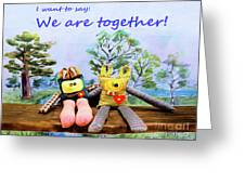We Are Together Greeting Card