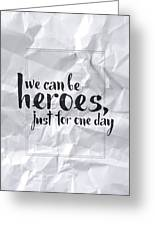 We Can Be Heroes Greeting Card