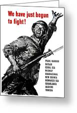 We Have Just Begun To Fight -- Ww2 Greeting Card