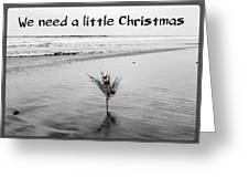 We Need A Little Christmas Greeting Card