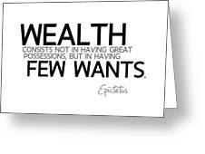 Wealth Is Few Wants - Epictetus Greeting Card