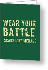 Wear Your Battle Scars - For Men Greeting Card