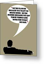 We're Flawed - Mad Men Poster Don Draper Quote Greeting Card