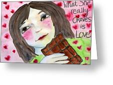 What She Really Craves Is Love Greeting Card