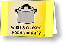 What's Cookin' Good Lookin'? Greeting Card
