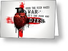 When The Rich Wages War... Greeting Card
