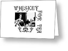 Whiskey For Tea Greeting Card