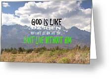 Wisdom Quote God Is Like Oxygen You Cant Live Without Him Greeting Card
