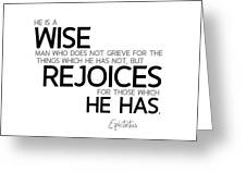 Wise Man, Rejoices Which He Has - Epictetus Greeting Card