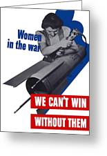 Women In The War - We Can't Win Without Them Greeting Card
