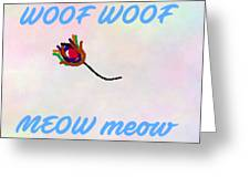 Woof Woof Meow Meow Greeting Card