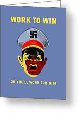 Work To Win Or You'll Work For Him Greeting Card