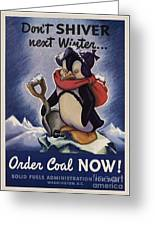 World War II Patriotic Posters Usa Conservation Coal Do Not Shiver Next Winter Order Coal Now Greeting Card