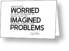 Worried By Imagined Problems - Epictetus Greeting Card