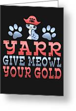 Yarr Give Meowl Your Gold Greeting Card