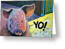 Yo Pig Greeting Card
