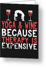 Yoga And Wine Because Therapy Is Expensive Greeting Card
