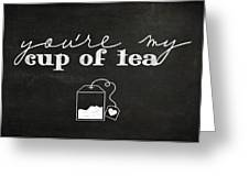 You Are My Cup Of Tea Greeting Card