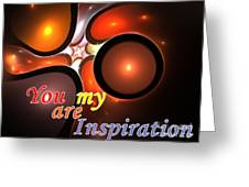 You Are My Inspiration Greeting Card