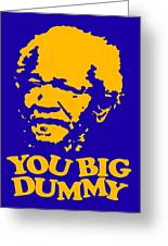 You Big Dummy Greeting Card