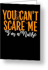 You Cant Scare Me Im A Nurse Doctor Ae Halloween Funny Humor Costume Greeting Card