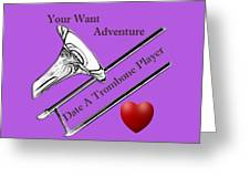 You Want Adventure Date A Trombone Player Greeting Card