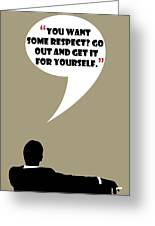 You Want Some Respect - Mad Men Poster Don Draper Quote Greeting Card