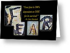 Your Fear Is 100 Percent  Dependent On You  For Its Survival Greeting Card