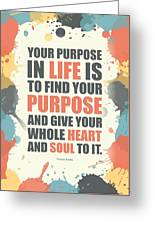 Your Purpose In Life Is To Find Your Purpose And Give Your