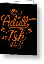 Adult Ish 2 Greeting Card