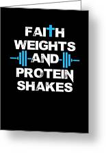 Faith Weights And Protein Shakes Greeting Card