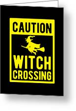 Halloween Shirt Caution Witch Crossing Gift Tee Greeting Card