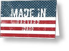 Made In Harvard, Idaho Greeting Card