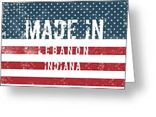 Made In Lebanon, Indiana Greeting Card