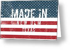 Made In New Ulm, Texas Greeting Card