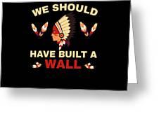Native American Built Wall Trump Apparel Greeting Card