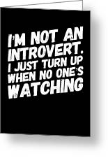 Not An Introvert Show Up When No One Is Looking Funny Humor Social Awkward Greeting Card