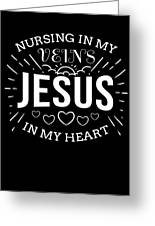 Nursing In My Veins Jesus In My Heart Nurse Faith Greeting Card