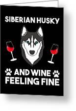 Siberian Husky And Wine Felling Fine Dog Lover Greeting Card