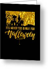 tshirt Its Never Too Early For Halloween gold foil Greeting Card