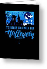 tshirt Its Never Too Early For Halloween invert Greeting Card