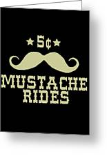 5 Cent Mustache Rides Sarcastic Funny Greeting Card