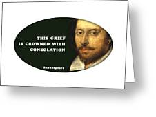 This Grief Is Crowned With Consolation #shakespeare #shakespearequote Greeting Card