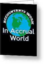 Accountants Work In Accrual World Accounting Pun Greeting Card