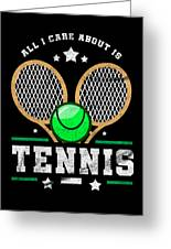All I Care About Is Tennis Player I Love Tennis Greeting Card