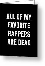 All Of My Favorite Rappers Are Dead Greeting Card